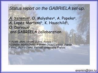 Status report on the GABRIELA set-up. A.  Yeremin a , O.  Malyshev a , A.  Popeko a ,