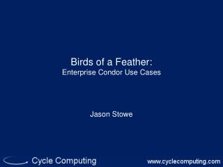 Birds of a Feather: Enterprise Condor Use Cases