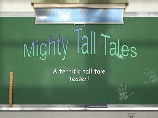 A terrific tall tale teaser!