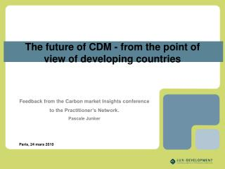 Feedback from the Carbon market Insights conference to the Practitioner's Network. Pascale Junker