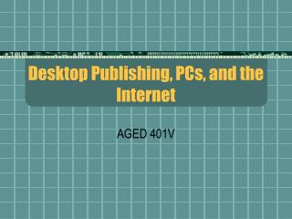 Desktop Publishing, PCs, and the Internet