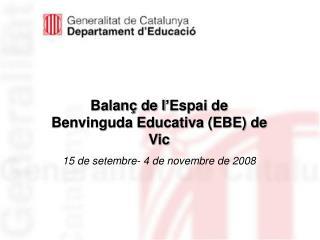 Balanç de l'Espai de Benvinguda Educativa (EBE) de Vic 15 de setembre- 4 de novembre de 2008