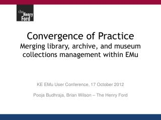 Convergence of Practice Merging library, archive, and museum collections management within EMu
