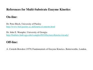 References for Multi-Substrate Enzyme Kinetics On-line: Dr. Peter Birch, University of Paisley