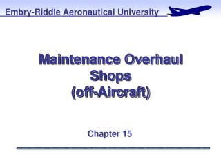 Maintenance Overhaul Shops (off-Aircraft)