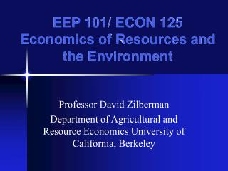 EEP 101/ ECON 125 Economics of Resources and the Environment
