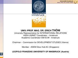 UNIV.-PROF. MAG. DR. ERICH  THÖNI University Representative for INTERNATIONAL RELATIONS