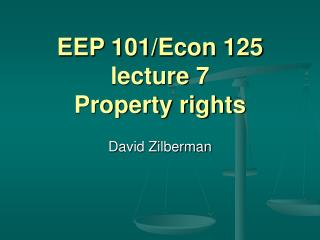 EEP 101/Econ 125 lecture 7 Property rights