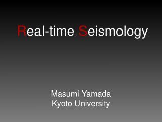 R eal-time  S eismology