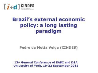 Brazil's external economic policy: a long lasting paradigm Pedro da Motta Veiga (CINDES)