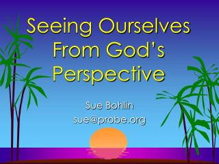 Seeing Ourselves From God's Perspective