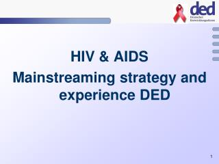 HIV & AIDS Mainstreaming strategy and experience DED