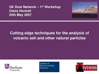 UK Dust Network – 1 st  Workshop Claire Horwell 24th May 2007