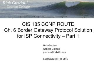 CIS 185 CCNP ROUTE Ch. 6 Border Gateway Protocol Solution for ISP Connectivity – Part 1