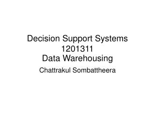 Decision Support Systems 1201311 Data Warehousing
