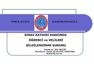 SINAV KAYGISI HAKKINDA  ÖĞRENCİ ve VELİLERİ  BİLGİLENDİRME SUNUMU Sunum no: 2011-2012/II