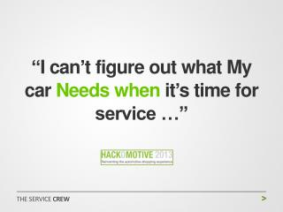 """ I can ' t figure out what My car  Needs when  it ' s time for service … """