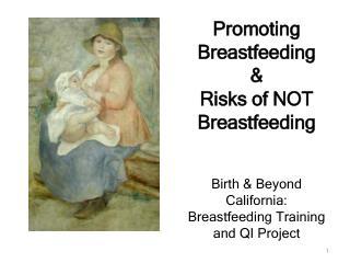 Promoting Breastfeeding & Risks of NOT Breastfeeding Birth & Beyond California:  Breastfeeding Training and QI P