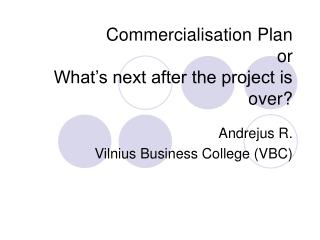 Commercialisation Plan or What's next after the project is over?