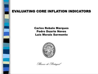 EVALUATING CORE INFLATION INDICATORS Carlos  Robalo Marques Pedro Duarte Neves