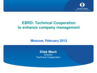 EBRD: Technical Cooperation  to enhance company management Moscow, February 2013