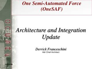 Architecture and Integration Update Derrick Franceschini A&I Chief Architect