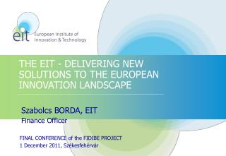 THE EIT - DELIVERING NEW SOLUTIONS TO THE EUROPEAN INNOVATION LANDSCAPE