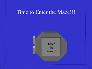 Time to Enter the Maze!!!