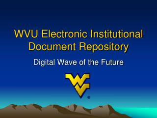 WVU Electronic Institutional Document Repository