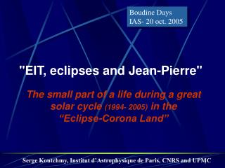 """EIT, eclipses and Jean-Pierre"""