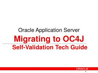 Oracle Application Server  Migrating to OC4J  Self-Validation Tech Guide