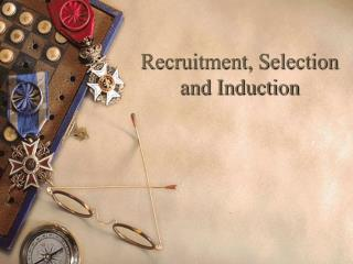 Recruitment, Selection and Induction