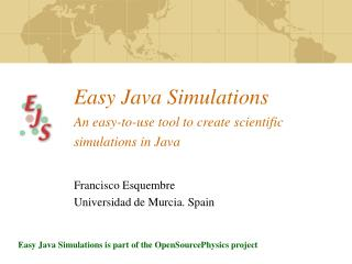 Easy Java Simulations An easy-to-use tool to create scientific  s imulations in Java