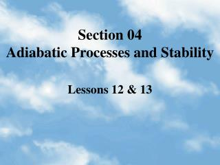 Section 04 Adiabatic Processes and Stability
