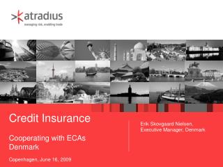 Credit Insurance Cooperating with ECAs Denmark Copenhagen, June 16, 2009