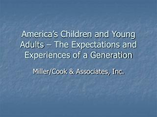 America's Children and Young Adults – The Expectations and Experiences of a Generation