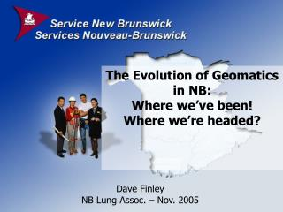 The Evolution of Geomatics in NB: Where we've been! Where we're headed?