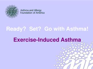 Ready?  Set?  Go with Asthma! Exercise-Induced Asthma
