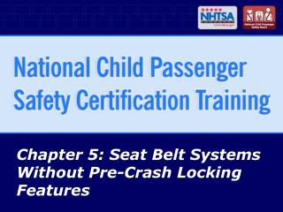 Chapter 5: Seat Belt Systems Without Pre-Crash Locking Features