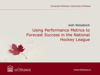 Using Performance Metrics to Forecast Success in the National Hockey League