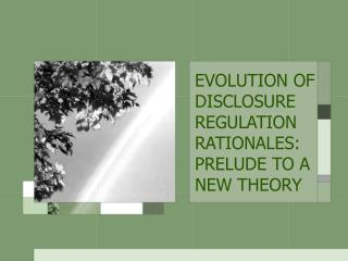 EVOLUTION OF DISCLOSURE REGULATION RATIONALES: PRELUDE TO A NEW THEORY