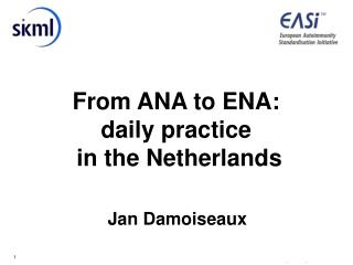 From ANA to ENA: daily practice  in the Netherlands