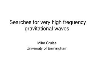 Searches for very high frequency gravitational waves