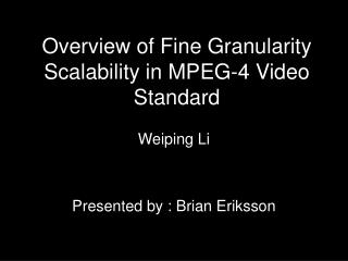 Overview of Fine Granularity Scalability in MPEG-4 Video Standard