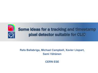 Some ideas for a tracking and timestamp pixel detector suitable for CLIC