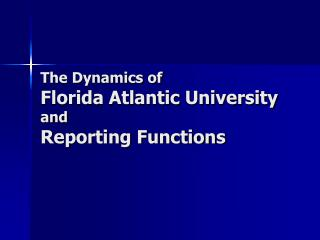 The Dynamics of Florida Atlantic University and Reporting Functions