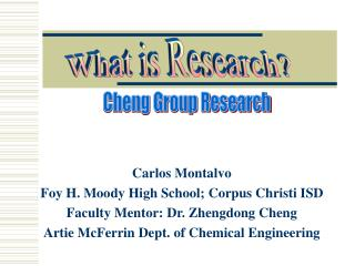 Carlos Montalvo Foy H. Moody High School; Corpus Christi ISD Faculty Mentor: Dr. Zhengdong Cheng