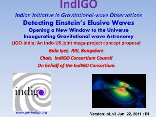 LIGO-India: An Indo-US joint mega-project concept proposal Bala Iyer ,  RRI, Bangalore