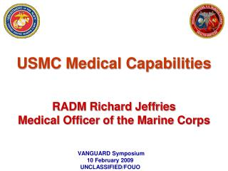 USMC Medical Capabilities RADM Richard Jeffries Medical Officer of the Marine Corps