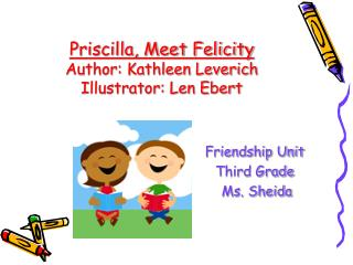 Priscilla, Meet Felicity  Author: Kathleen Leverich Illustrator: Len Ebert